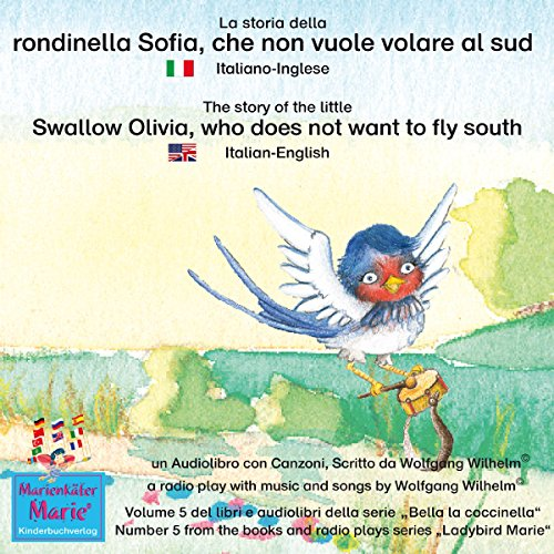 La storia della rondinella Sofia, che non vuole volare al sud: Italiano-Inglese / The story of the little swallow Olivia, who does not want to fly South: Italian-English (Bella la coccinella / Ladybird Marie 5) Titelbild