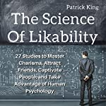 The Science of Likability     27 Studies to Master Charisma, Attract Friends, Captivate People, and Take Advantage of Human Psychology              By:                                                                                                                                 Patrick King                               Narrated by:                                                                                                                                 Wes Super                      Length: 2 hrs and 45 mins     1,172 ratings     Overall 4.0