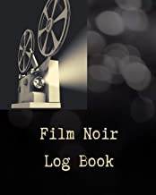 Film Noir Log Book: A Journal for Film Noir Buffs to Write Reviews and Keep a Bucket List of Movies to Watch