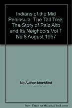 Indians of the Mid Peninsula: The Tall Tree; The Story of Palo Alto and Its Neighbors Vol 1 No 8 August 1957