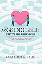 ReSingled: Survive and Then Thrive: Leverage Behavioral Science to Recover and Find Your Ideal Partner