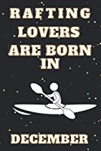 Rafting Lovers Are Born In December: This notebook is perfect Birthday gift for Rafting lovers/notebook gift idea Blank Li...