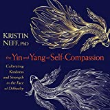 The Yin and Yang of Self-Compassion: Cultivating Kindness and Strength in the Face of Difficulty