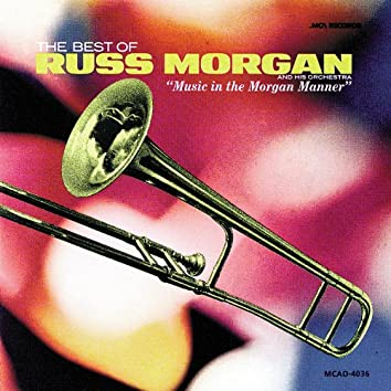 """The Best Of Russ Morgan And His Orchestra - """"Music In The Morgan Manner"""""""