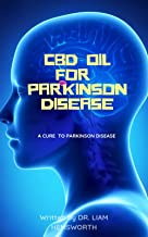 CBD OIL FOR PARKINSON'S DISEASE: An In-Depth Information Guide On How CBD OIL Can Cure PARKINSON'S DISEASE (English Edition)