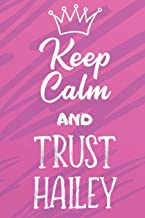 Keep Calm and Trust Hailey: Funny Loving Friendship Appreciation Journal and Notebook for Friends Family Coworkers. Lined Paper Note Book.