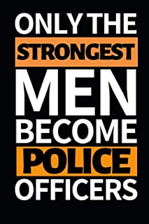 "Only The Strongest Men Become Police Officers: Funny Police Officer Notebook/Journal (6"" X 9"") Great Thank You / Retiremen..."