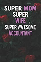 Super Mom Super Wife Super Awesome Accountant: Beautiful Blooming Red Roses Flower Blank Lined Notebook Journal Gift For Mother's Day