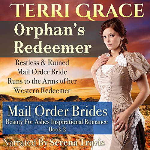 Orphan's Redeemer: Restless & Ruined Mail Order Bride Runs to the Arms of Her Western Redeemer cover art