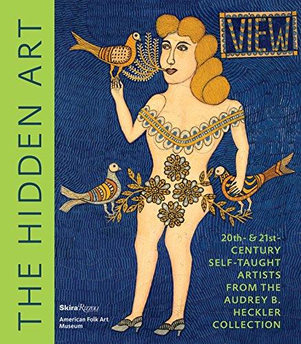 Compare Textbook Prices for The Hidden Art: Twentieth and Twenty-First Century Self-Taught Artists from the Audrey B. Heckler Collection  ISBN 9780847859023 by Rousseau, Valérie,Hatfield, Visko,Radice, Anne-Imelda,Kallir, Jane