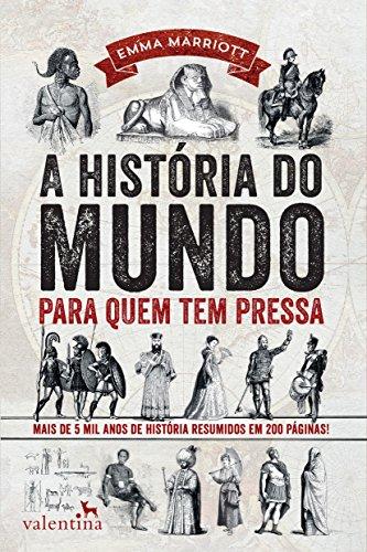 A história do mundo para quem tem pressa: Mais de 5 mil anos de história resumidos em 200 páginas! (Série Para quem Tem Pressa)