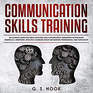 Communication Skills Training: The Ultimate Guide for Public Speaking and Conversation, Persuasion Relationship, Workplace, Interviews cover art