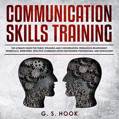 Communication Skills Training: The Ultimate Guide for Public Speaking and Conversation, Persuasion Relationship, Workplac...