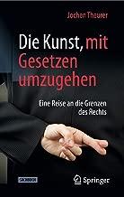 Die Kunst, mit Gesetzen umzugehen: Eine Reise an die Grenzen des Rechts (German Edition)