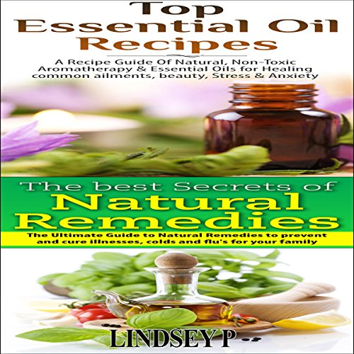 Essential Oils Box Set 7: Top Essential Oil Recipes & The Best Secrets of Natural Remedies cover art