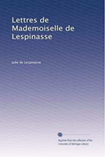 Lettres de Mademoiselle de Lespinasse (French Edition)