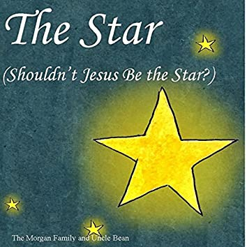 The Star (Shouldn't Jesus Be the Star?)