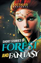 Short Stories of Forest and Fantasy: Fantasy Anthology