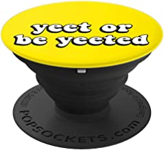 Yeet or be Yeeted - Dank Funny Meme - PopSockets Grip and Stand for Phones and Tablets