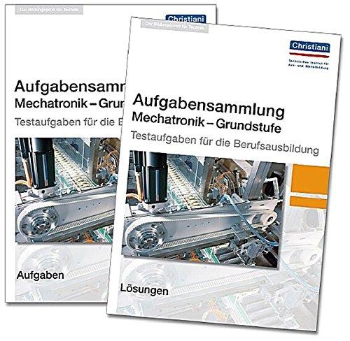 Aufgabensammlung Mechatronik Grundstufe: Paket: Aufgaben und Lösungen