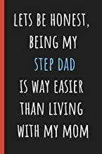 Lets be honest being my Step Dad is way easier than living with my Mom: Notebook, Funny Novelty gift for a great Dad, Great alternative to a card.