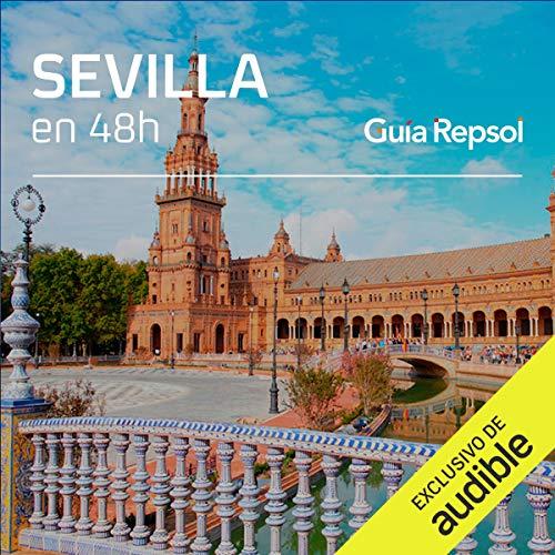 Sevilla en 48 horas (Narración en Castellano) [Seville in 48 Hours] Audiobook By Guía Repsol cover art
