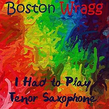 I Had To Play Tenor Saxophone