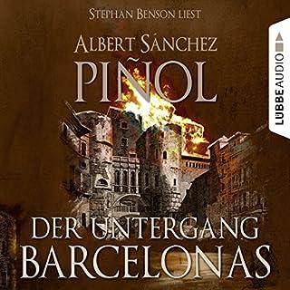 Der Untergang Barcelonas                   Autor:                                                                                                                                 Albert Sánchez Piñol                               Sprecher:                                                                                                                                 Stephan Benson                      Spieldauer: 14 Std. und 22 Min.     69 Bewertungen     Gesamt 4,2