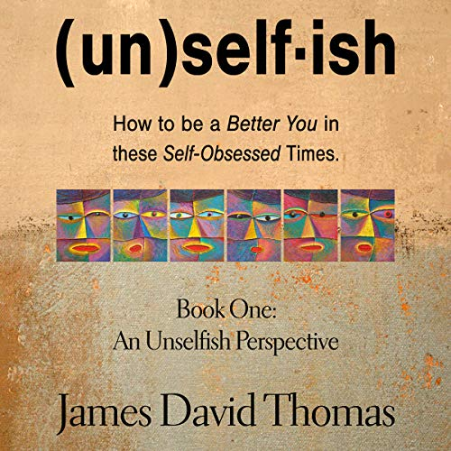 An Unselfish Perspective: How to Be a Better You in These Self-Obsessed Times audiobook cover art