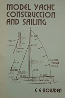 Model Yacht Construction and Sailing Pb: The Principles of the Design, Construction and Operation of Modern Small Racing C...