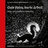 Gute Fotos, harte Arbeit: Wege zum perfekten Naturfoto - Hermann Hirsch