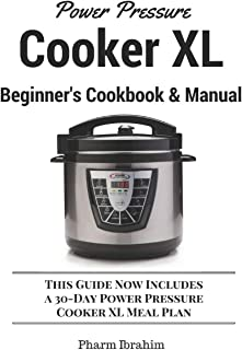 Power Pressure Cooker XL Beginner's Cookbook & Manual: This Guide Now Includes a 30-Day Power Pressure Cooker XL Meal Plan