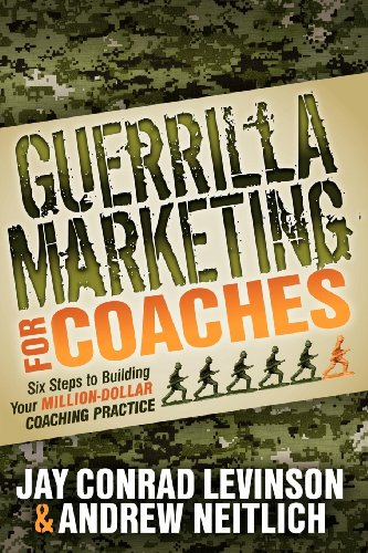 Guerrilla Marketing for Coaches: Six Steps to Building Your Million-Dollar Coaching Practice (English Edition)
