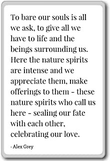 To bare our souls is all we ask, to give all we h... - Alex Grey quotes fridge magnet, White