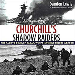 Churchill\'s Shadow Raiders: The Race to Develop Radar, World War II\'s Invisible Secret Weapon