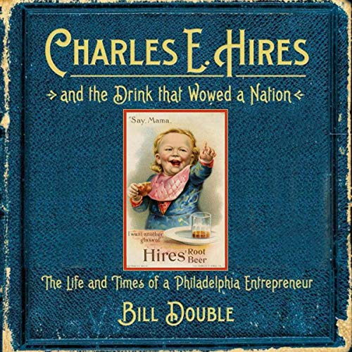 Charles E. Hires and the Drink That Wowed a Nation Audiobook By Bill Double cover art