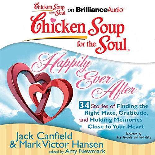 Chicken Soup for the Soul: Happily Ever After - 34 Stories of Finding the Right Mate, Gratitude and Holding Memories Close to Your Heart audiobook cover art