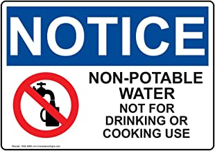Notice Non-Potable Water Not for Drinking Or Cooking Use OSHA Safety Sign, 7x5 inch Aluminum for Facilities by ComplianceSigns