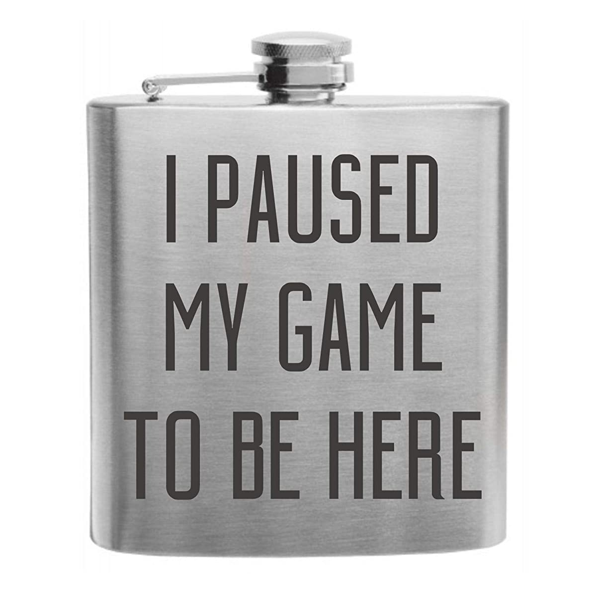I Paused My Game to Be Here Funny Gaming Design Custom Printed Stainless Steel Alcohol Hip Flask, 6 Oz. Stainless Steel