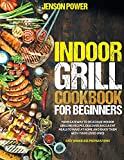 INDOOR GRILL COOKBOOK FOR BEGINNERS: Your Gateway To Delicious Indoor Grilling Recipes At Home, Discover Succulent Meals To Make At Home And Enjoy ... Lo- ved Ones - Easy Smokeless Preparations
