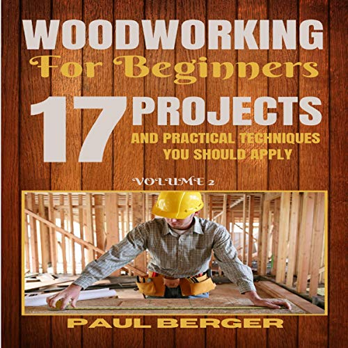 Woodworking for Beginners: 17 Project and Practical Techniques You Should Apply cover art