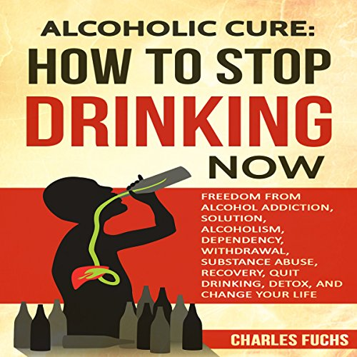 Alcoholic Cure: Stop Drinking Now, Volume 1 cover art