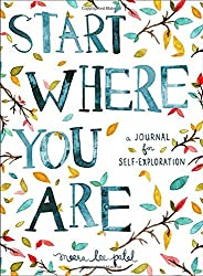 START WHERE YOU ARE A JOURNAL FOR SELF EXPLORATION