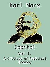 Capital: (Vol I. A Critique of Political Economy)