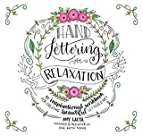 Hand Lettering for Relaxation: An Inspirational Workbook for Creating...