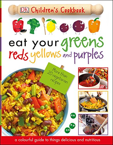 Eat Your Greens Reds Yellows and Purples: A Colourful Guide to things...