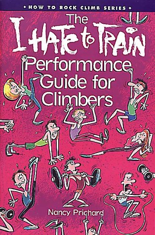 The I Hate to Train Performance Guide for Climbers (Chockstone\'s How to Climb Series)