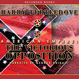 American Empire: The Victorious Opposition                   Written by:                                                                                                                                 Harry Turtledove                               Narrated by:                                                                                                                                 George Guidall                      Length: 23 hrs and 58 mins     1 rating     Overall 5.0