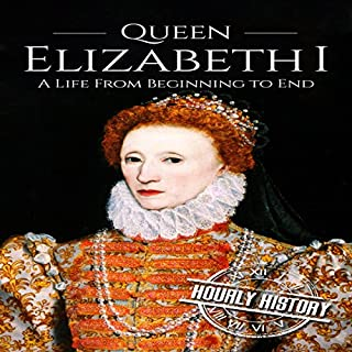 Queen Elizabeth I: A Life from Beginning to End cover art