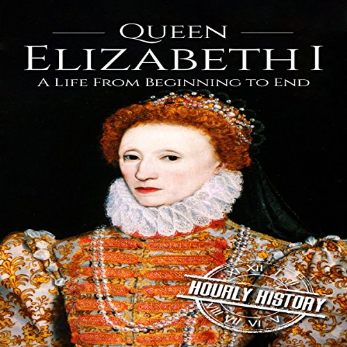 Queen Elizabeth I: A Life from Beginning to End audiobook cover art
